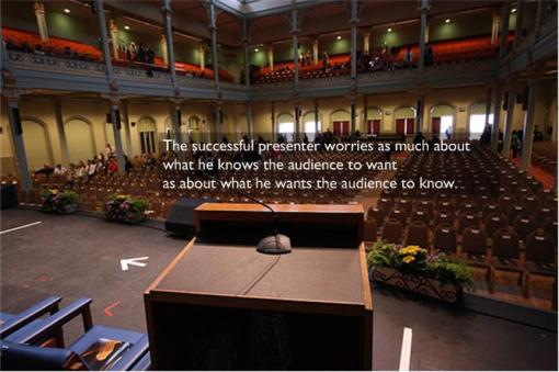 The successful presenter worries as much about what he knows the audience to want as about what he wants the audience to know.