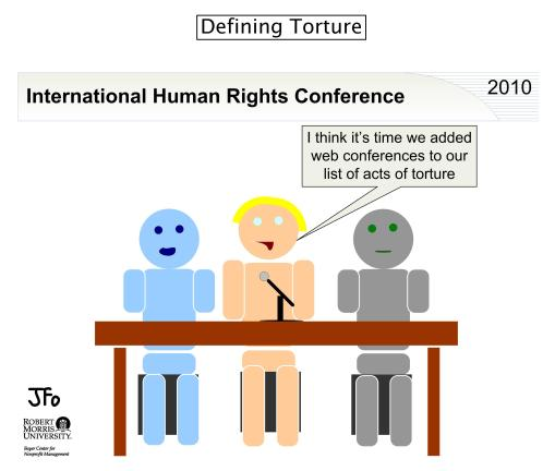 "A cartoon in which one of three people at a conference table under the banner ""International Human Rights Conference""  says ""I think it's time we added web conferences to our list of acts of torture."""